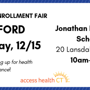 This is a graphic that says 2019 open enrollment fair Milford Saturday, 12/15 Jonathan Law High School 20 Lansdale Avenue 10am-2pm Get help signing up for health insurance Access Health CT