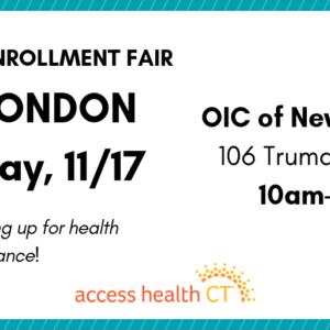 This is a graphic that says 2019 open enrollment fair new london saturday, 11/17 OIC of new london 106 Truman Street 10am-2pm Get help signing up for health insurance! Access Health CT